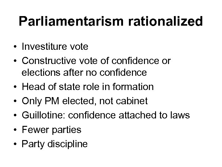 Parliamentarism rationalized • Investiture vote • Constructive vote of confidence or elections after no
