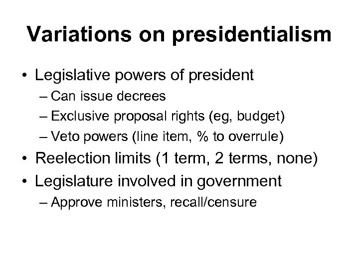 Variations on presidentialism • Legislative powers of president – Can issue decrees – Exclusive