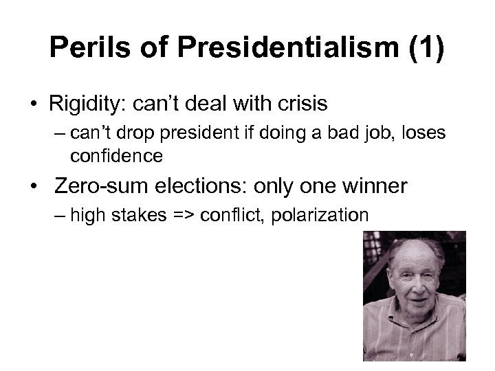 Perils of Presidentialism (1) • Rigidity: can't deal with crisis – can't drop president