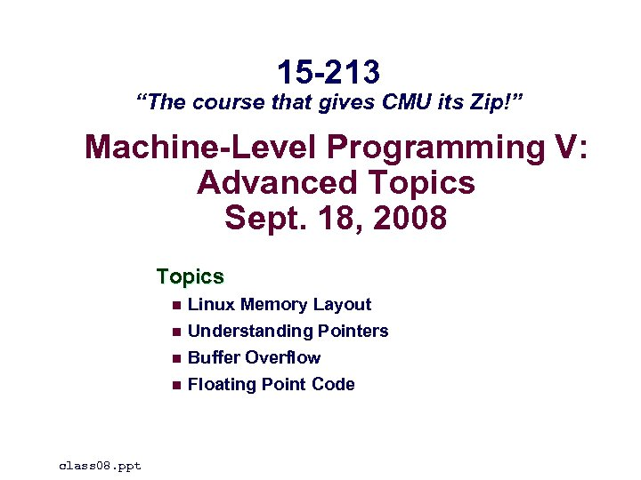 "15 -213 ""The course that gives CMU its Zip!"" Machine-Level Programming V: Advanced Topics"
