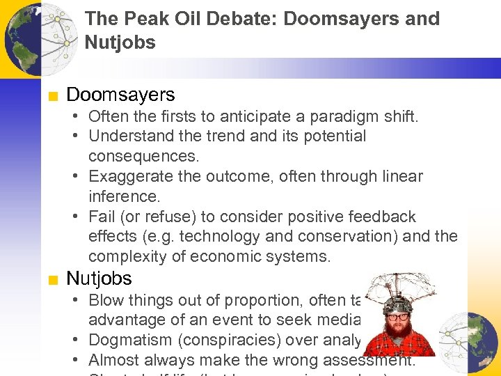 The Peak Oil Debate: Doomsayers and Nutjobs ■ Doomsayers • Often the firsts to