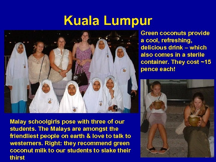 Kuala Lumpur Green coconuts provide a cool, refreshing, delicious drink – which also comes