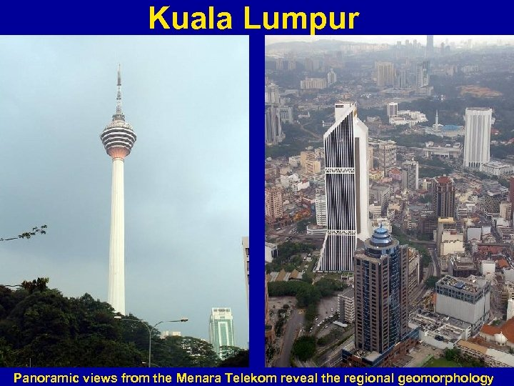 Kuala Lumpur Panoramic views from the Menara Telekom reveal the regional geomorphology