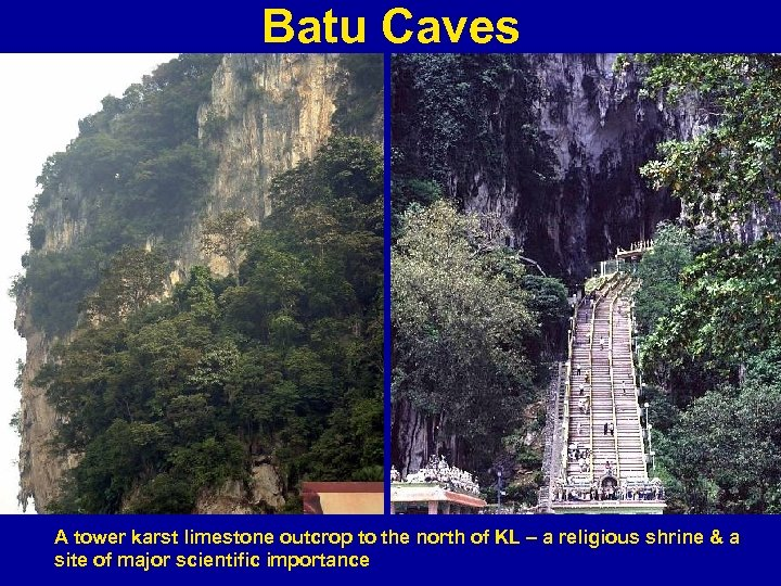 Batu Caves A tower karst limestone outcrop to the north of KL – a