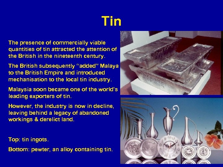 Tin The presence of commercially viable quantities of tin attracted the attention of the