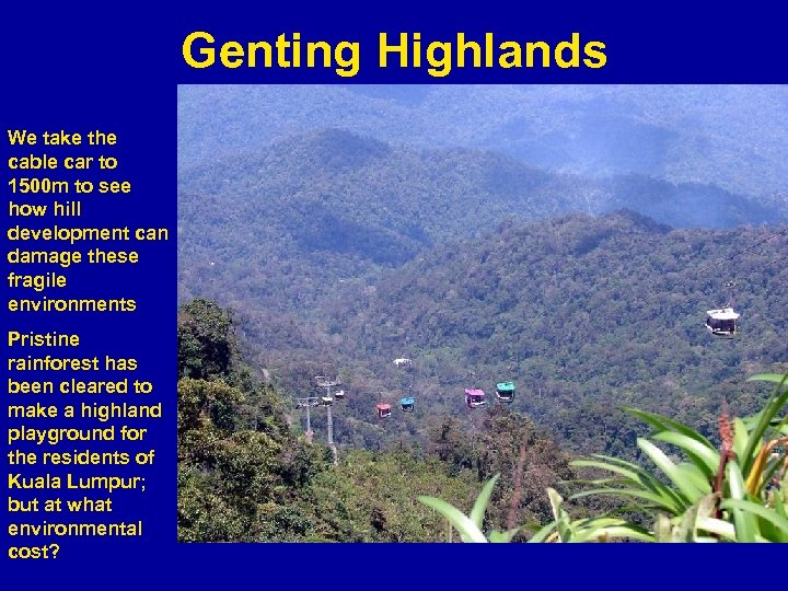 Genting Highlands We take the cable car to 1500 m to see how hill