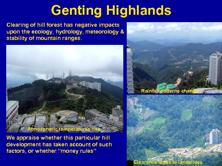 Genting Highlands Clearing of hill forest has negative impacts upon the ecology, hydrology, meteorology