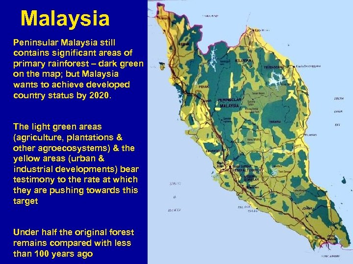 Malaysia Peninsular Malaysia still contains significant areas of primary rainforest – dark green on