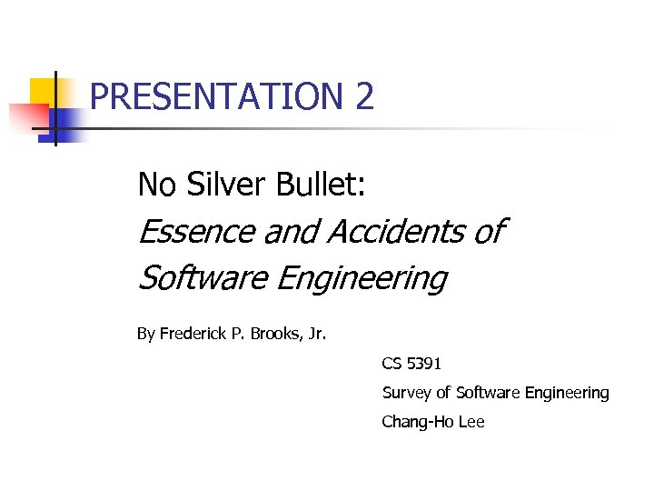 PRESENTATION 2 No Silver Bullet: Essence and Accidents of Software Engineering By Frederick P.