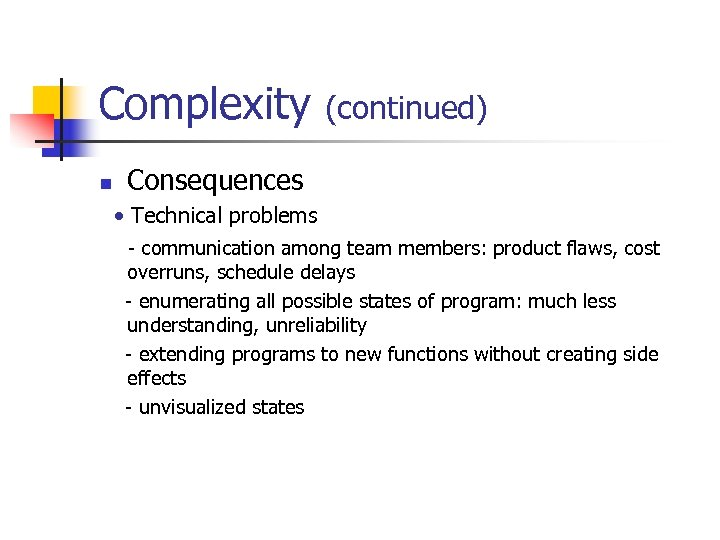 Complexity n (continued) Consequences • Technical problems - communication among team members: product flaws,