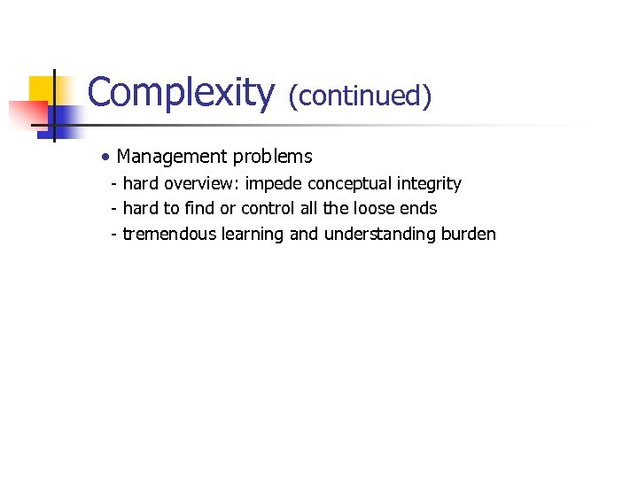 Complexity (continued) • Management problems - hard overview: impede conceptual integrity - hard to