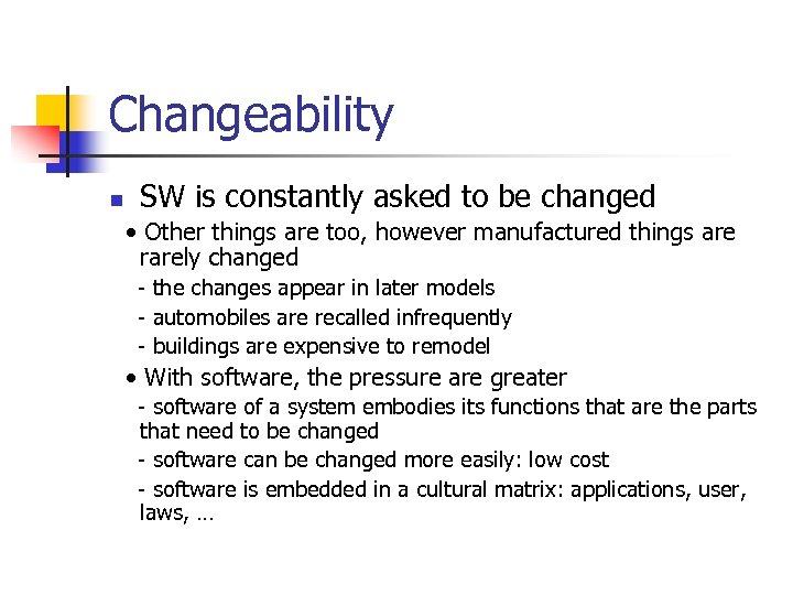 Changeability n SW is constantly asked to be changed • Other things are too,