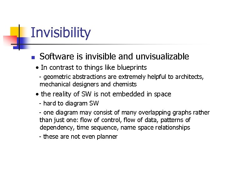 Invisibility n Software is invisible and unvisualizable • In contrast to things like blueprints
