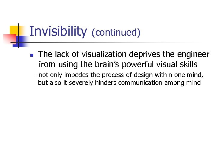 Invisibility n (continued) The lack of visualization deprives the engineer from using the brain's