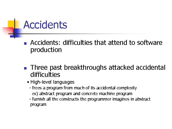 Accidents n n Accidents: difficulties that attend to software production Three past breakthroughs attacked