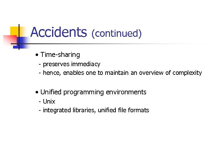 Accidents (continued) • Time-sharing - preserves immediacy - hence, enables one to maintain an