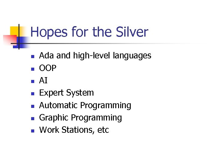 Hopes for the Silver n n n n Ada and high-level languages OOP AI