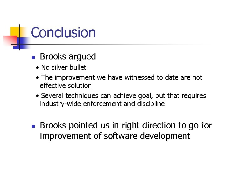 Conclusion n Brooks argued • No silver bullet • The improvement we have witnessed