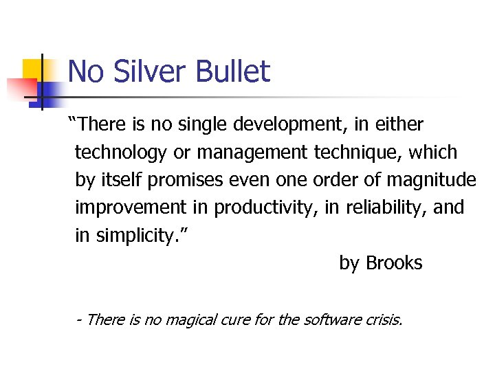 """No Silver Bullet """"There is no single development, in either technology or management technique,"""
