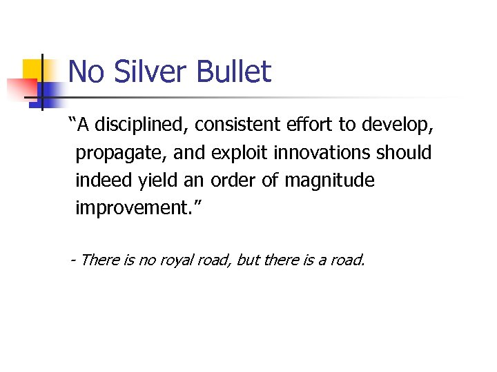 """No Silver Bullet """"A disciplined, consistent effort to develop, propagate, and exploit innovations should"""