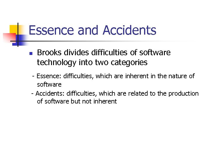 Essence and Accidents n Brooks divides difficulties of software technology into two categories -