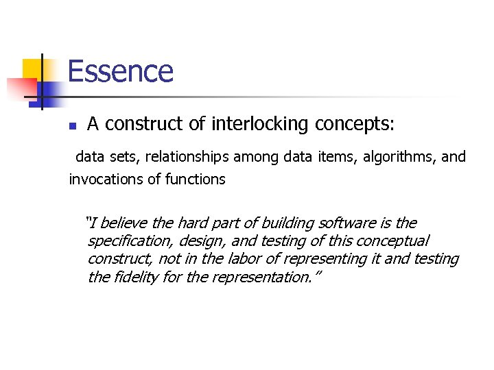 Essence n A construct of interlocking concepts: data sets, relationships among data items, algorithms,