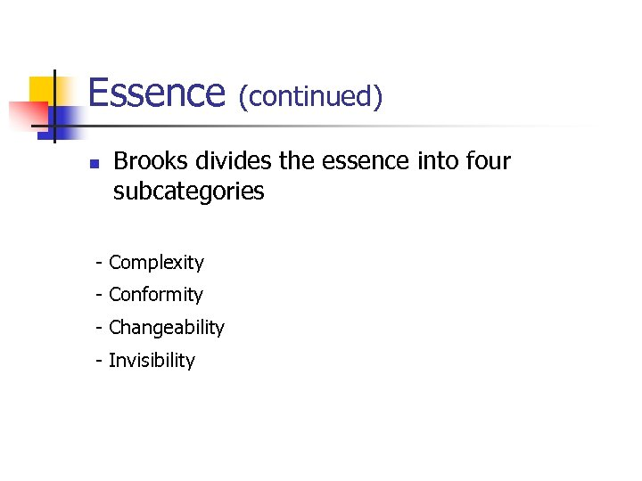 Essence n (continued) Brooks divides the essence into four subcategories - Complexity - Conformity