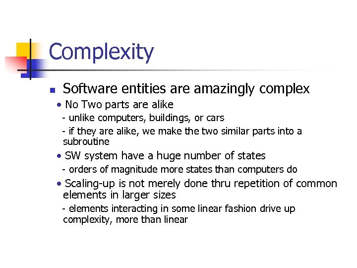 Complexity n Software entities are amazingly complex • No Two parts are alike -