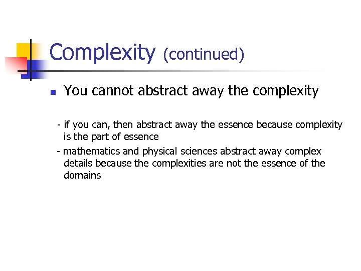 Complexity n (continued) You cannot abstract away the complexity - if you can, then