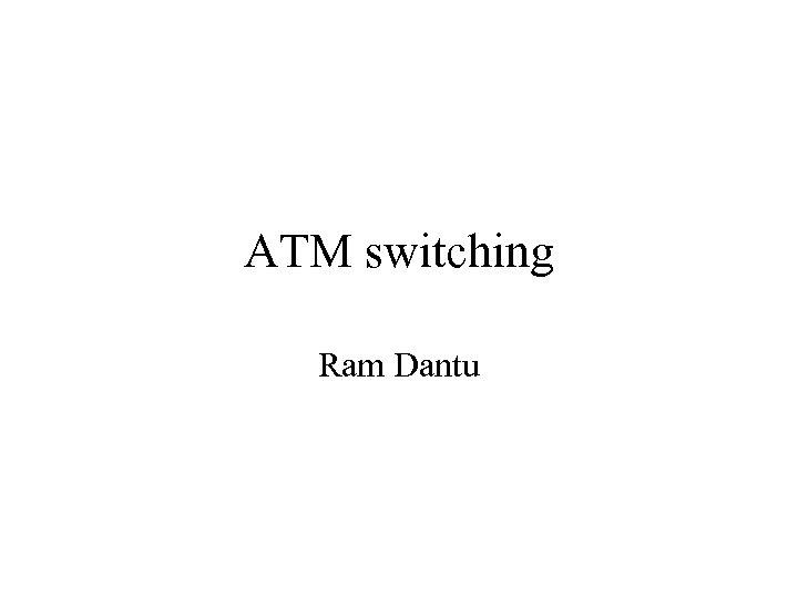 ATM switching Ram Dantu
