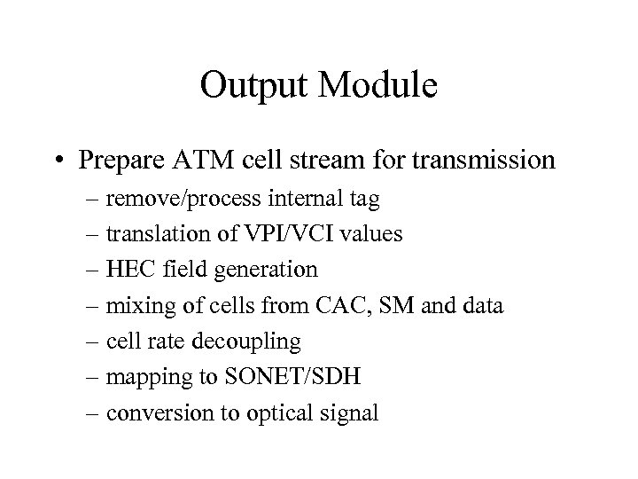 Output Module • Prepare ATM cell stream for transmission – remove/process internal tag –