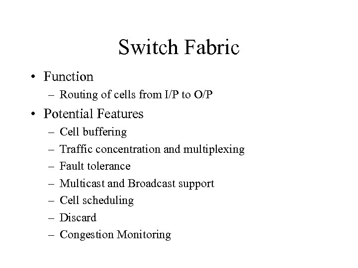 Switch Fabric • Function – Routing of cells from I/P to O/P • Potential