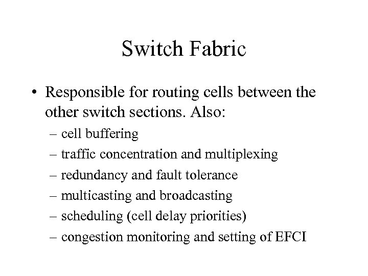 Switch Fabric • Responsible for routing cells between the other switch sections. Also: –