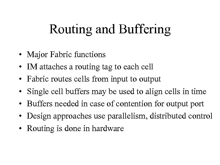 Routing and Buffering • • Major Fabric functions IM attaches a routing tag to