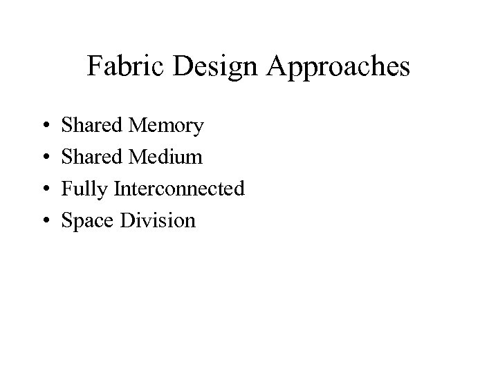 Fabric Design Approaches • • Shared Memory Shared Medium Fully Interconnected Space Division