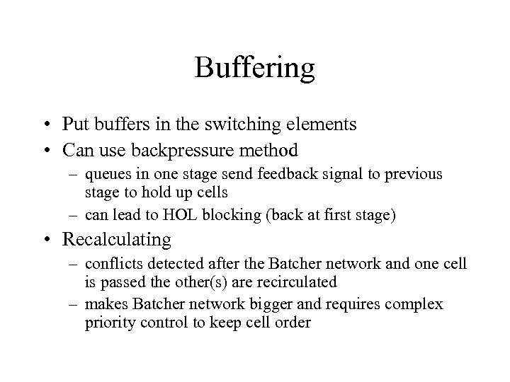 Buffering • Put buffers in the switching elements • Can use backpressure method –
