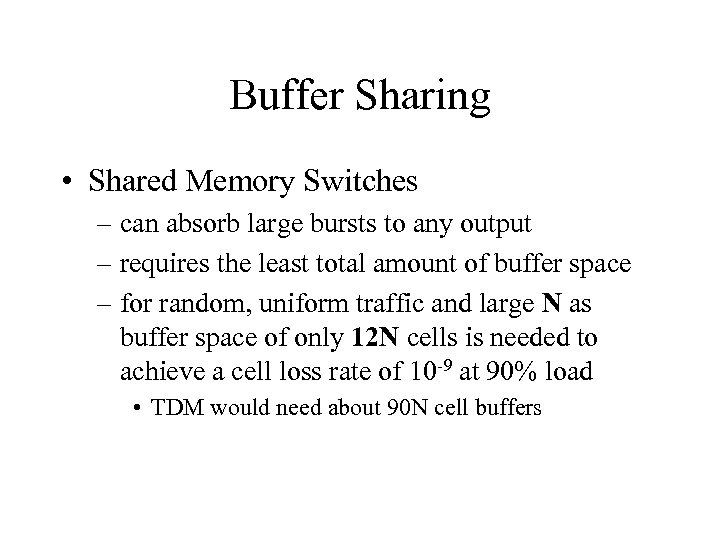 Buffer Sharing • Shared Memory Switches – can absorb large bursts to any output