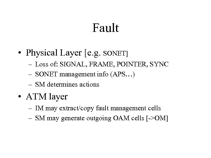 Fault • Physical Layer [e. g. SONET] – Loss of: SIGNAL, FRAME, POINTER, SYNC