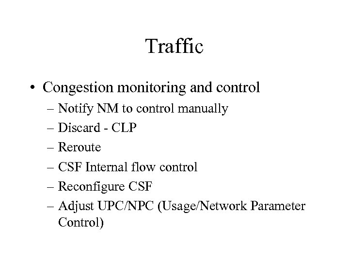 Traffic • Congestion monitoring and control – Notify NM to control manually – Discard