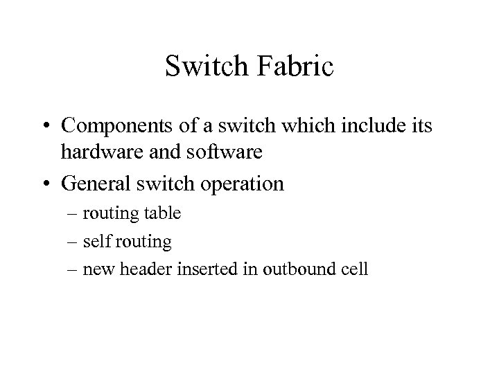 Switch Fabric • Components of a switch which include its hardware and software •
