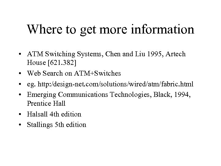 Where to get more information • ATM Switching Systems, Chen and Liu 1995, Artech