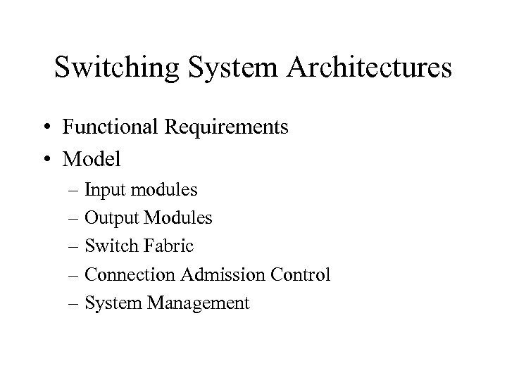 Switching System Architectures • Functional Requirements • Model – Input modules – Output Modules