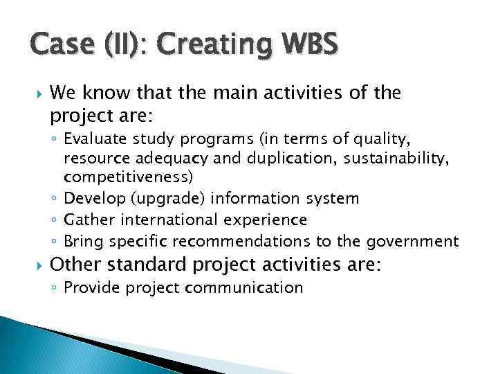 Case (II): Creating WBS We know that the main activities of the project are: