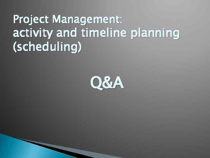 Project Management: activity and timeline planning (scheduling) Q&A