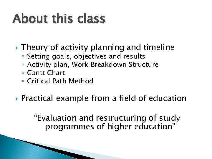 About this class Theory of activity planning and timeline ◦ ◦ Setting goals, objectives