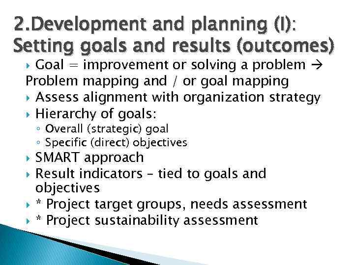 2. Development and planning (I): Setting goals and results (outcomes) Goal = improvement or