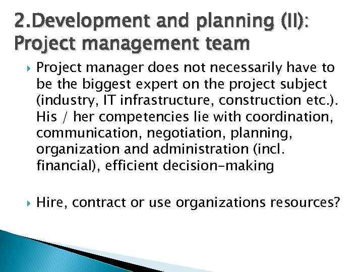 2. Development and planning (II): Project management team Project manager does not necessarily have