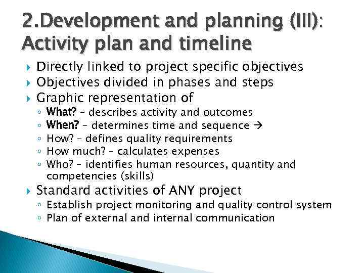 2. Development and planning (III): Activity plan and timeline Directly linked to project specific