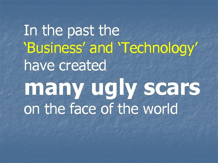 In the past the 'Business' and 'Technology' have created many ugly scars on the