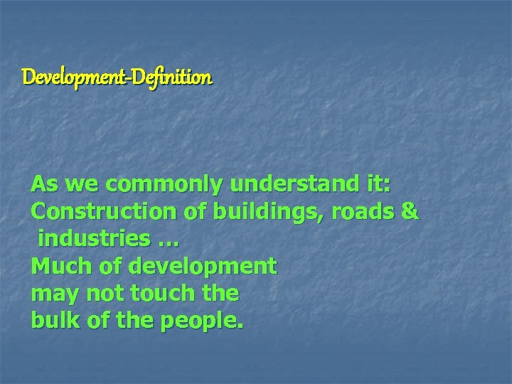 Development-Definition As we commonly understand it: Construction of buildings, roads & industries … Much